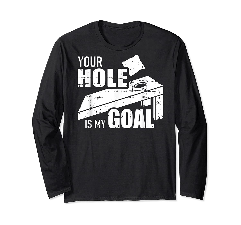 Your Hole Is My Goal Cornhole Shirts Long Sleeve T-shirt