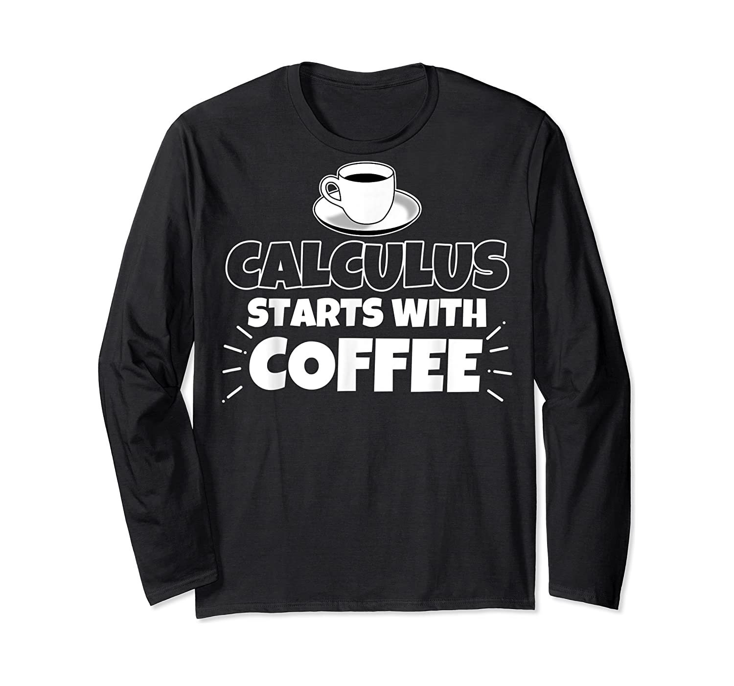 Calculus Starts With Coffee Funny Gift Shirts Long Sleeve T-shirt