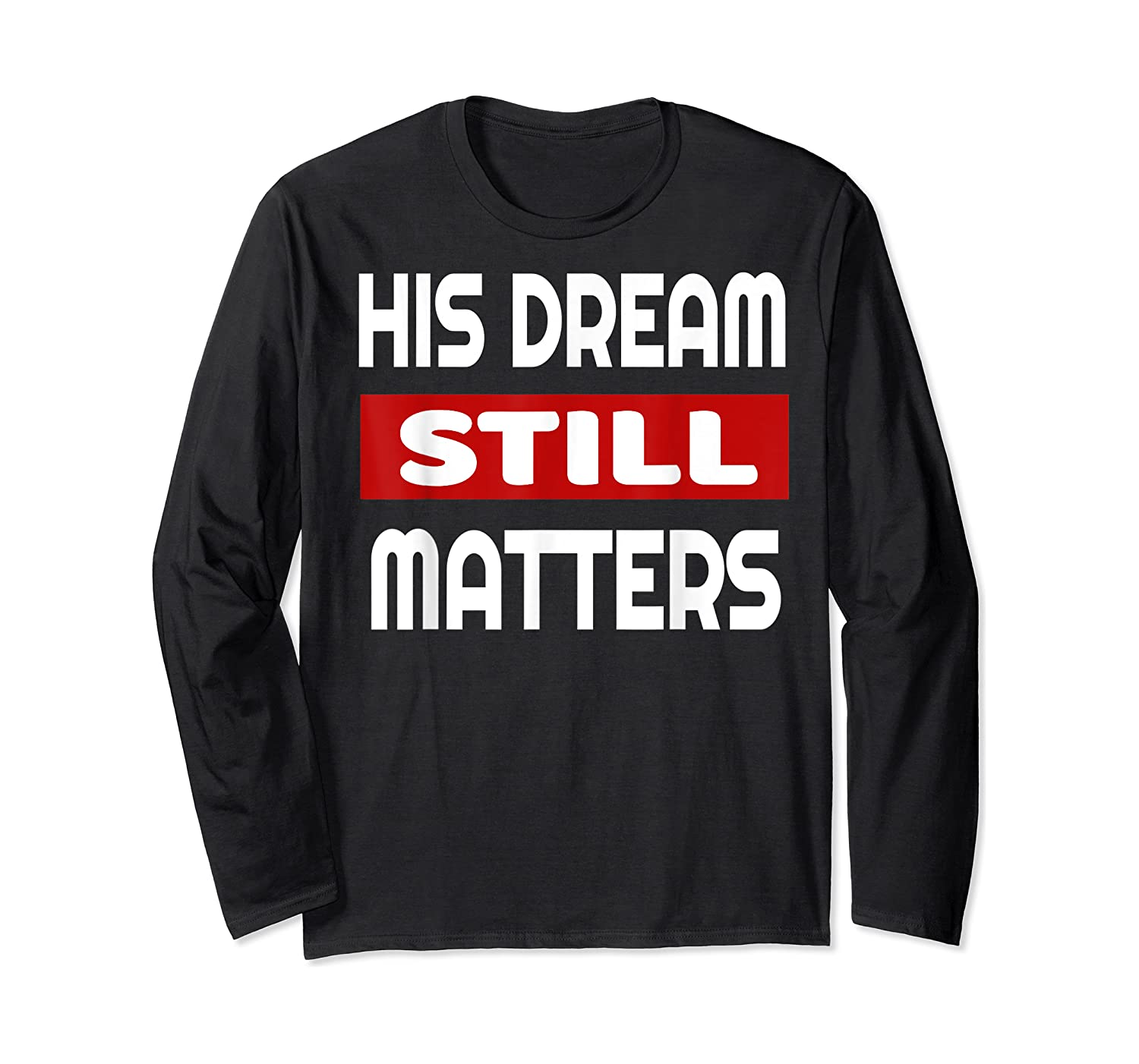 Martin Luther King Jr Day I Have A Dream T-shirt Long Sleeve T-shirt