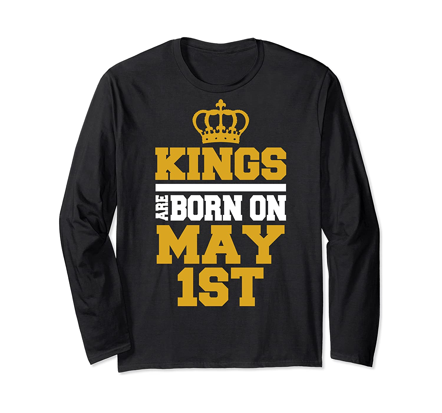Kings Are Born On May 1st Birthday For Shirts Long Sleeve T-shirt
