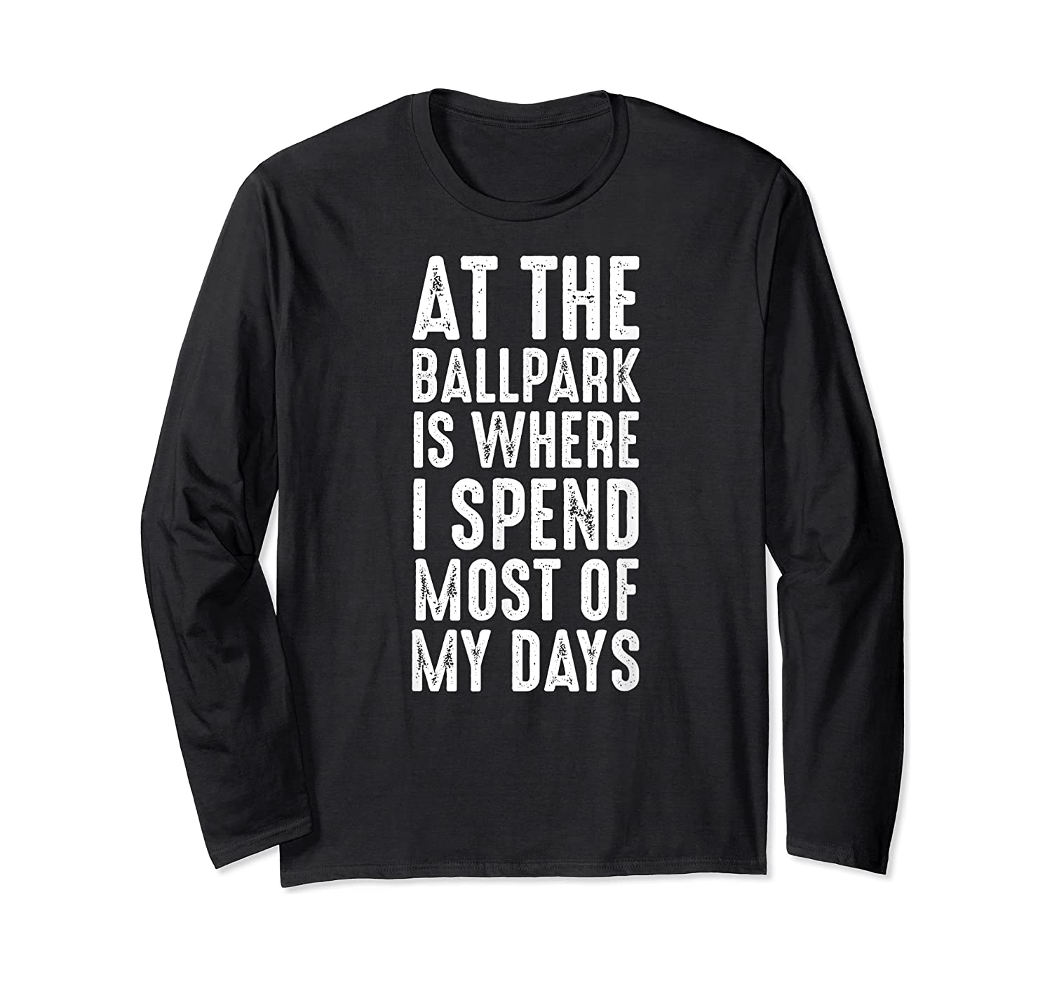 At The Ballpark Is Where I Spend Most Of My Days Baseball Shirts Long Sleeve T-shirt