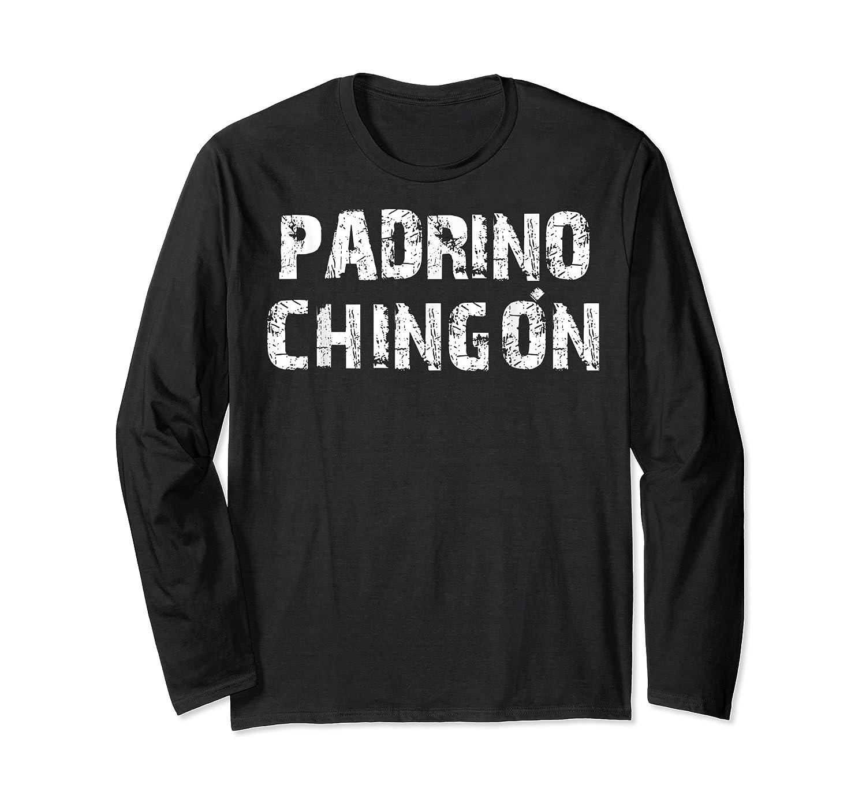 El Padrino Mas Chingon Playera Camisa Regalo Ideal Shirts Long Sleeve T-shirt