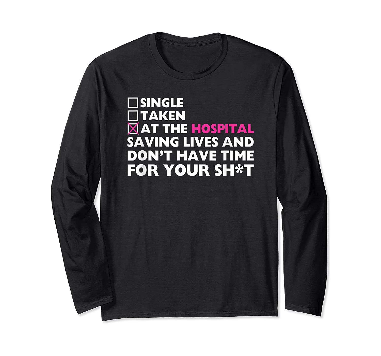 Funny Nurse Single Taken At The Hospital Saving Lives Shirts Long Sleeve T-shirt