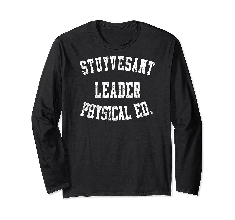 Stuyvesant Leader Physical Ed Birthday Gifts For Shirts Long Sleeve T-shirt
