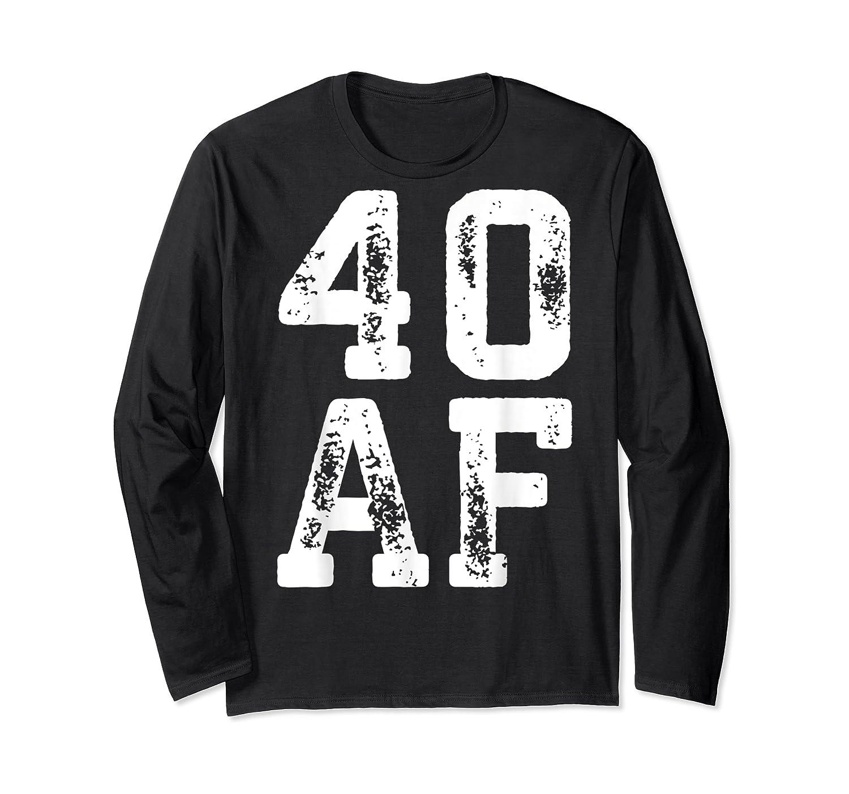 40 Af 40th Birthday Gif Shirts Long Sleeve T-shirt