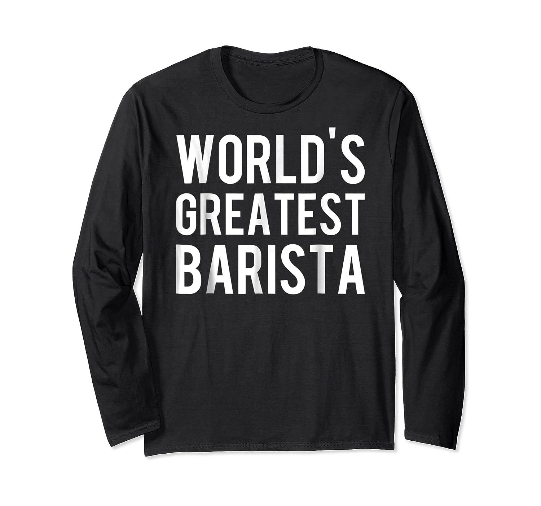 World's Greatest Barista Shirts Long Sleeve T-shirt