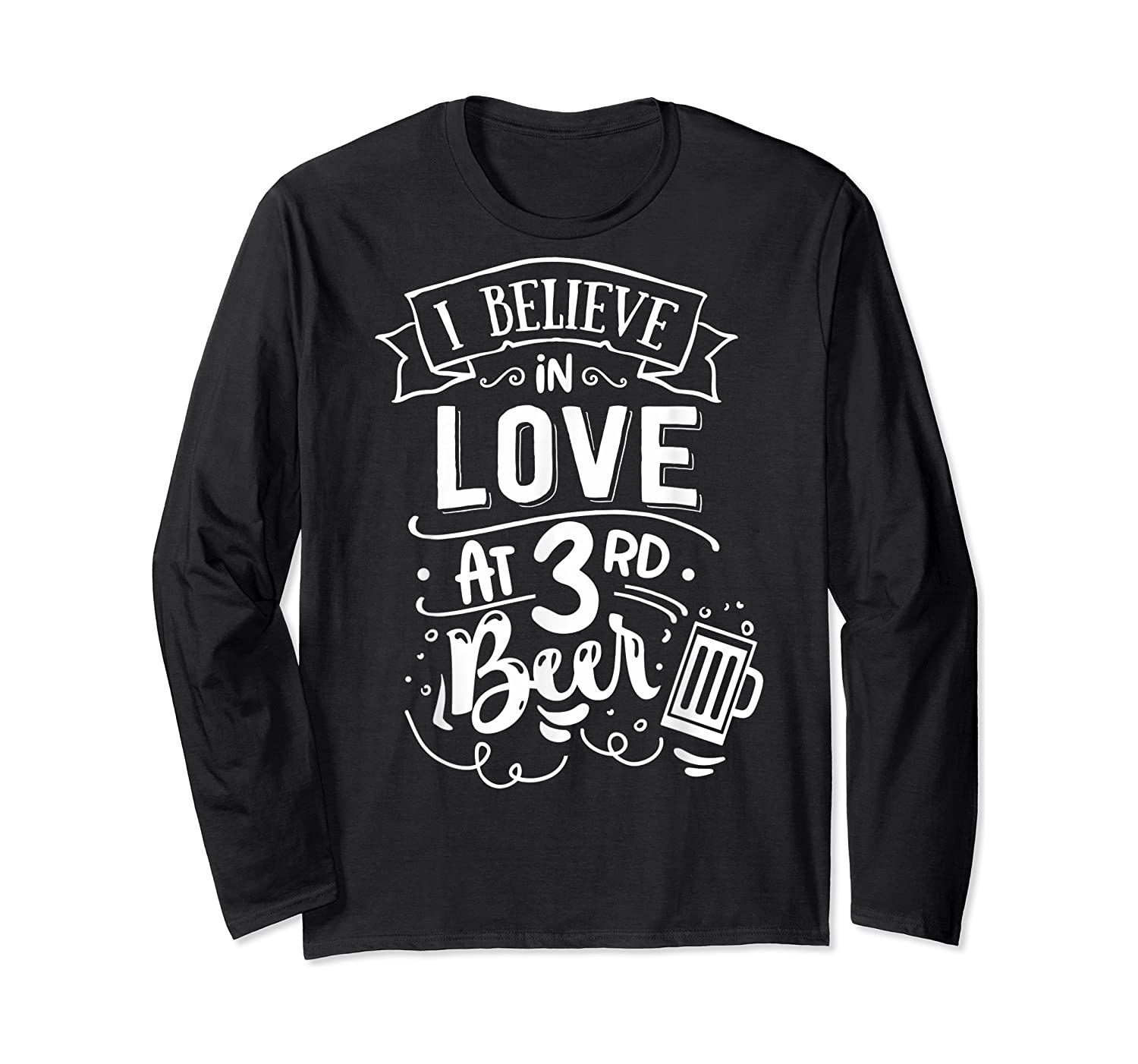 Anti Valentines Day Gifts - I Believe In Love At Third Beer T-shirt Long Sleeve T-shirt