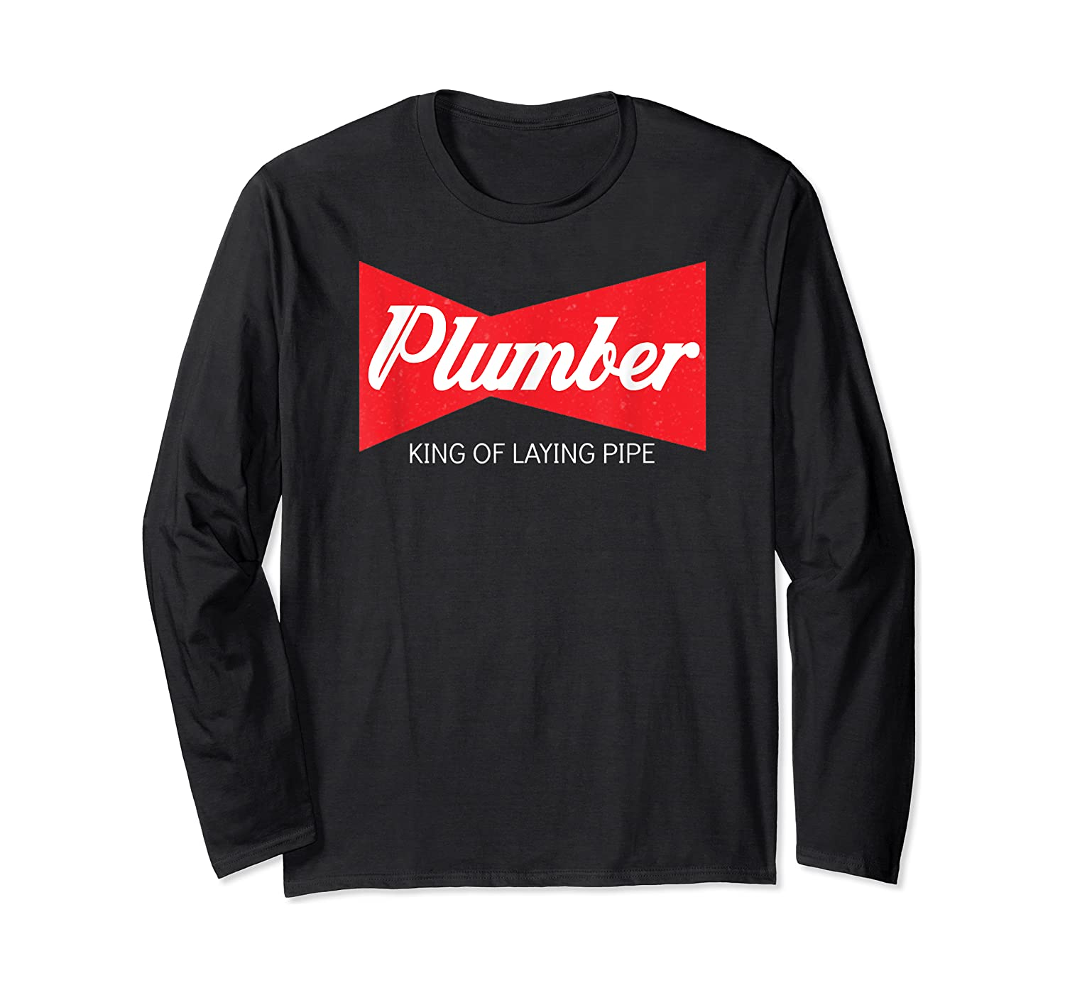 Funny Plumber King Of Laying Pipe Gift Shirts Long Sleeve T-shirt