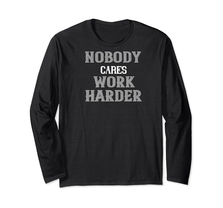 Workout Motivational Gift Nobody Cares Work Harder Shirts Long Sleeve T-shirt