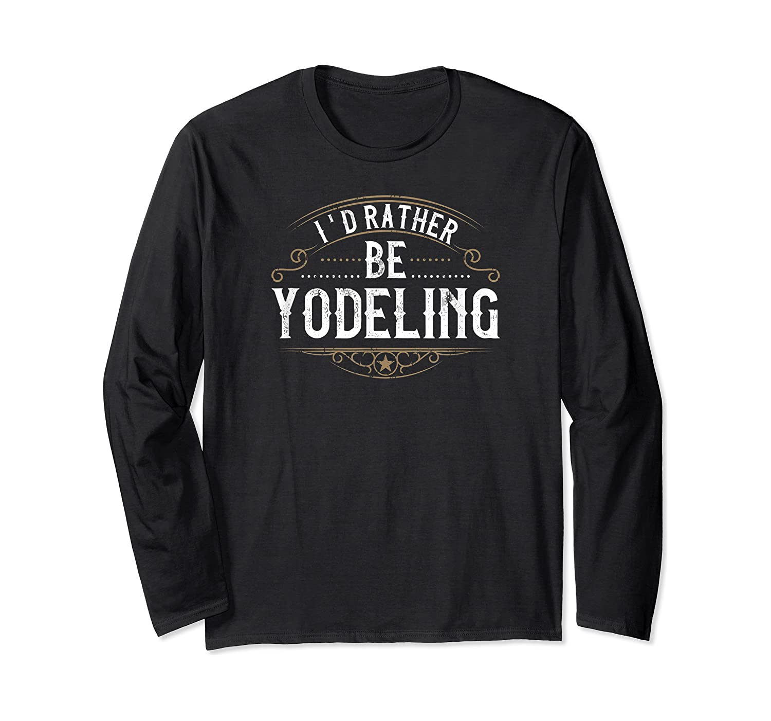 Special Yodeling Person I'd Rather Be Yodeling T-shirt Long Sleeve T-shirt