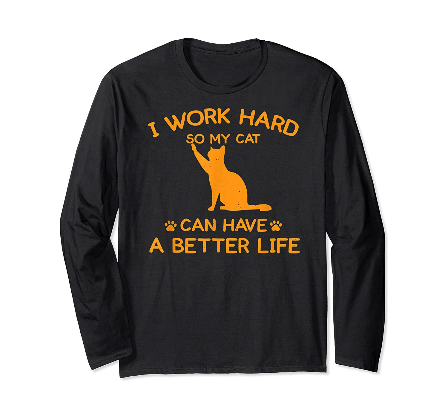 Work Hard So My Cat Can Have A Better Life Cat Lover Gift Shirts Long Sleeve T-shirt