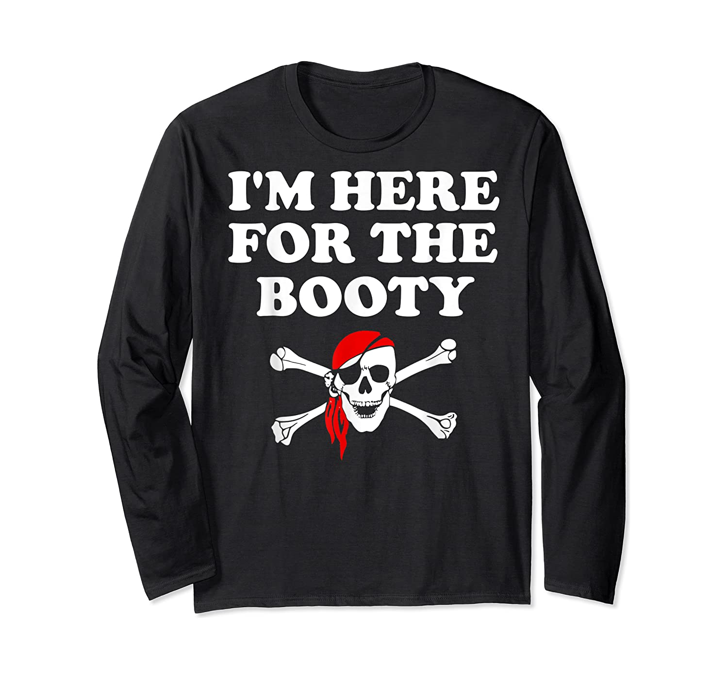 I'm Here For The Booty Funny Puns Pirate Shirts Long Sleeve T-shirt