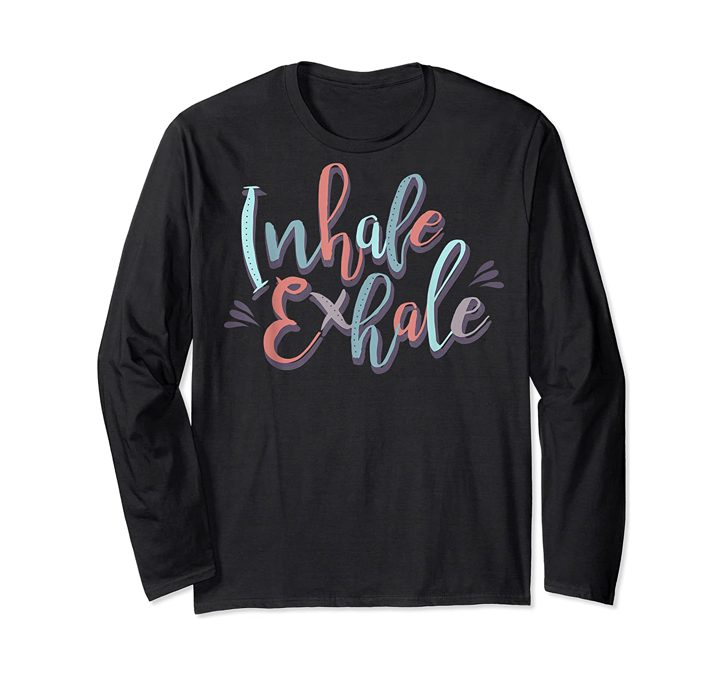 Inhale Exhale Yoga Quote Ness T-shirt Long Sleeve T-shirt