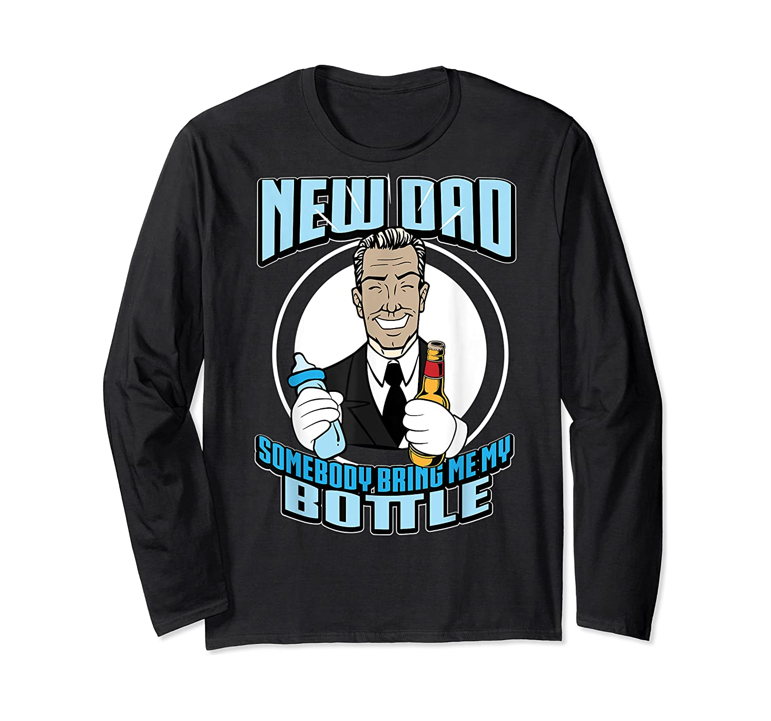 New Dad Someone Bring Me My Bottle Funny Beer Drinking Shirts Long Sleeve T-shirt