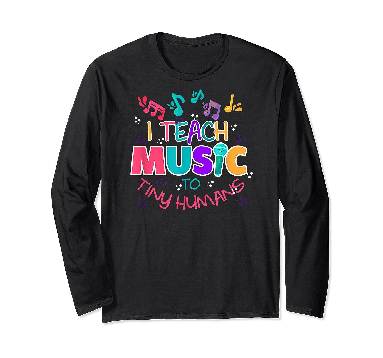 I Teach Music To Tiny Humans Musical Tea T-shirt Long Sleeve T-shirt