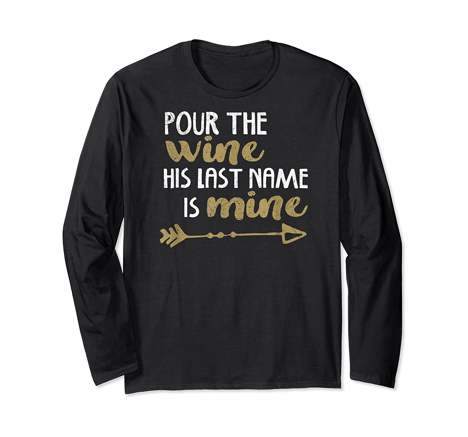 Pour The Wine His Last Name Is Mine T Shirt T-shirt Long Sleeve T-shirt