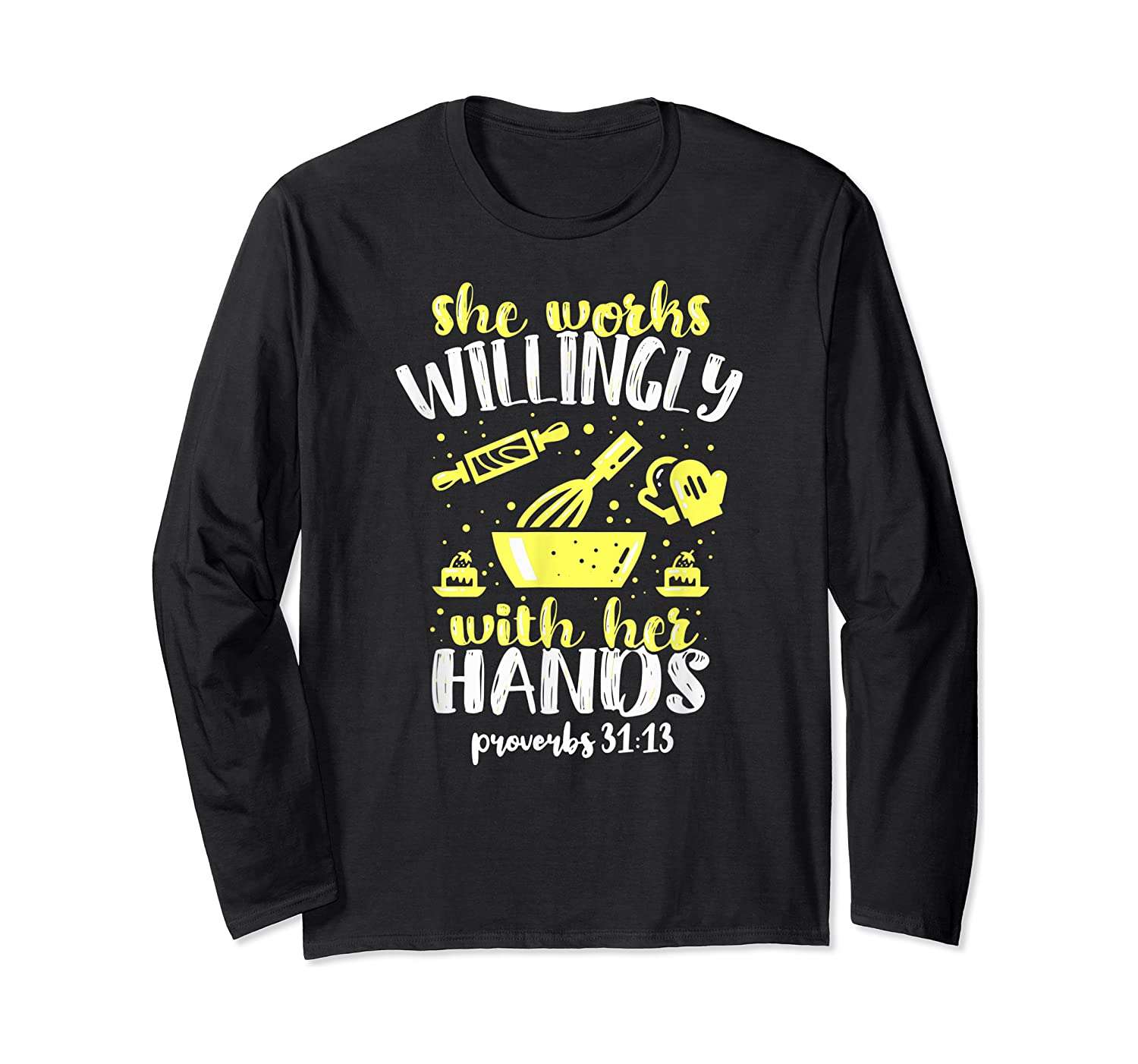 Funny Baking She Works Willingly With Her Hands T-shirt T-shirt Long Sleeve T-shirt