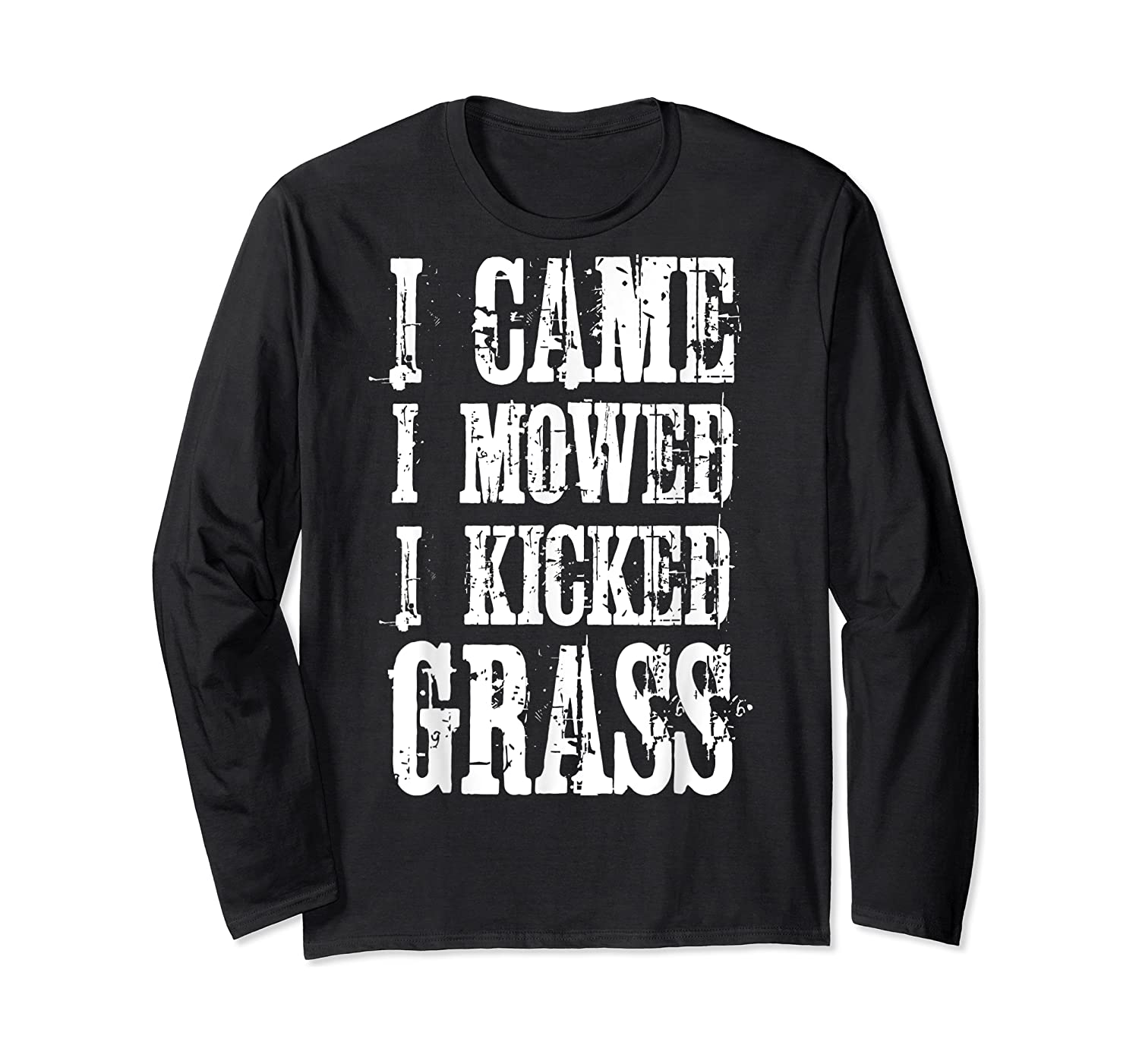 I Came Mowed I Kicked Grass - Funny Lawn Mowing Shirt Long Sleeve T-shirt