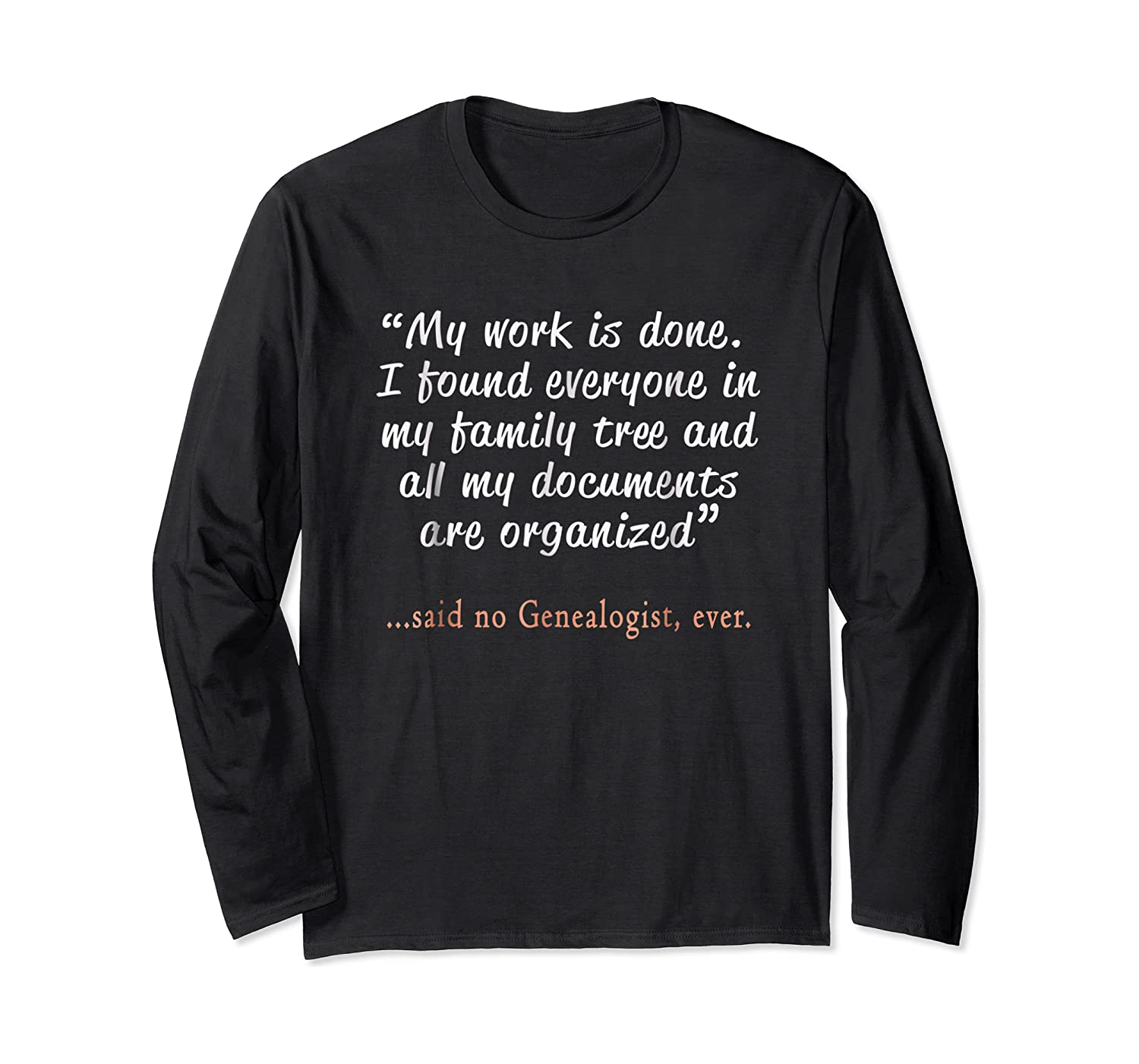 Funny Said No Genealogist Ever Quote Gift T-shirt Long Sleeve T-shirt