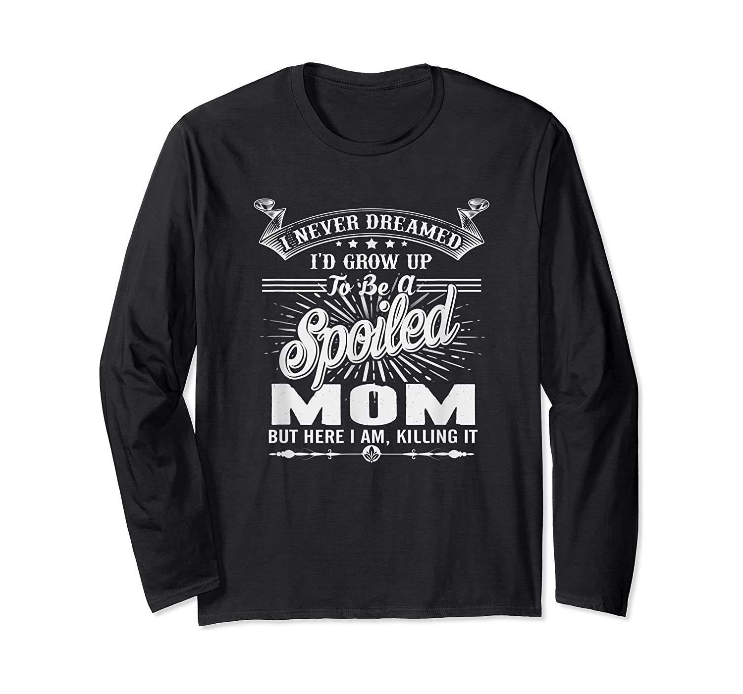 Mother's Day Spoiled Mom Shirts Long Sleeve T-shirt