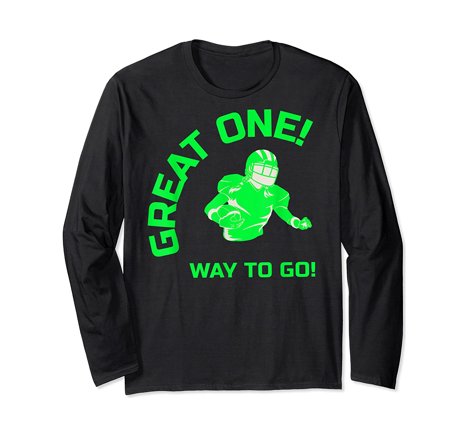 Great One! Way To Go! Football Tees T-shirt Long Sleeve T-shirt