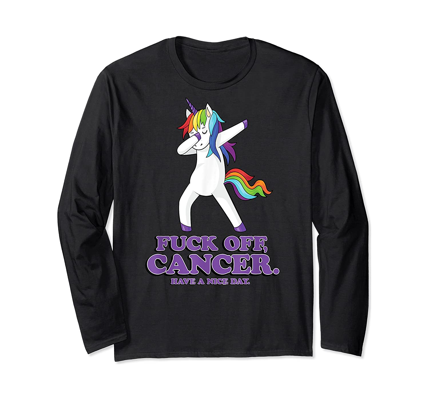 Fuck Off Cancer Have A Nice Day Dabbing Unicorn Funny Gift Shirts Long Sleeve T-shirt