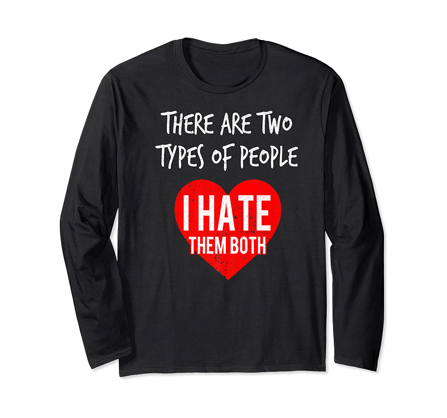 Two Types Of People I Hate Both Sarcastic Funny Ironic Gift Shirts Long Sleeve T-shirt