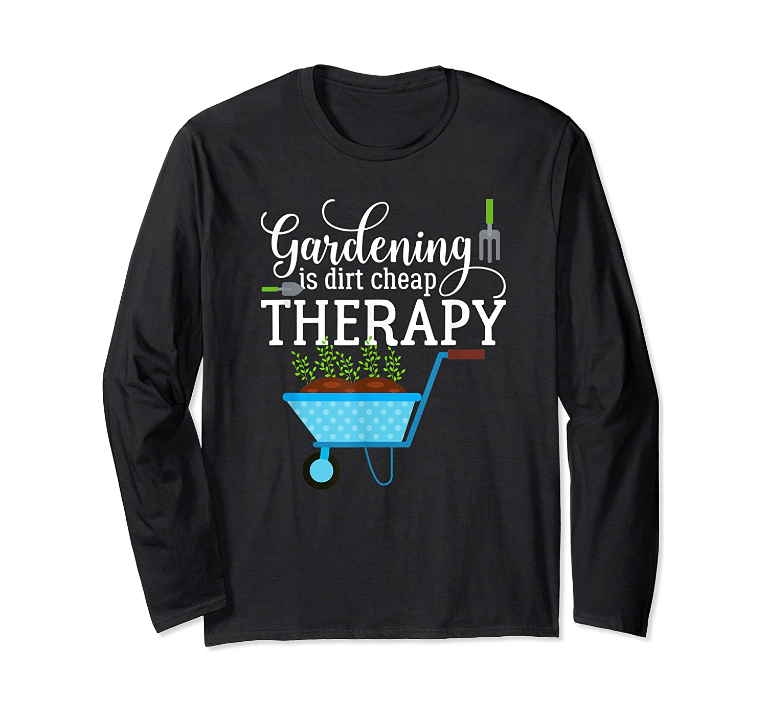 Garden Shirts Gardening Is Dirt Cheap Therapy Plant Lovers T Long Sleeve T-shirt