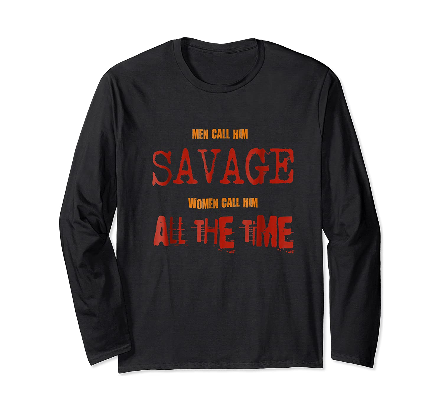 Savage All The Time Super Macho Alpha Distressed Funny Shirt Long Sleeve T-shirt