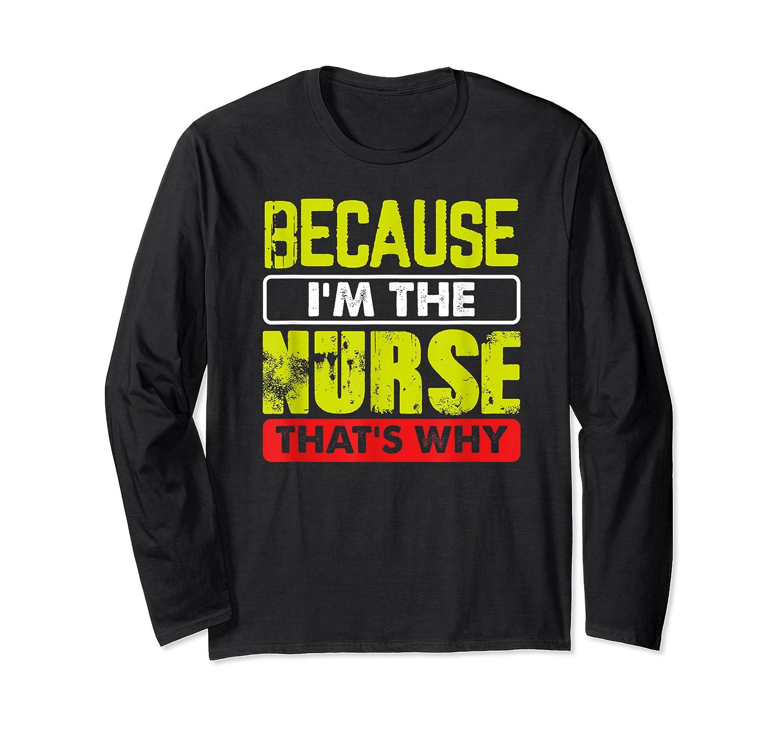 Funny Sarcasm Brave Nursing Because I'm The Nurse That's Why T-shirt Long Sleeve T-shirt