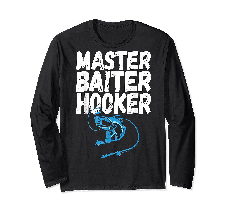 Master Baiter Hooker Dirty Fishing Humor Quote Shirts Long Sleeve T-shirt