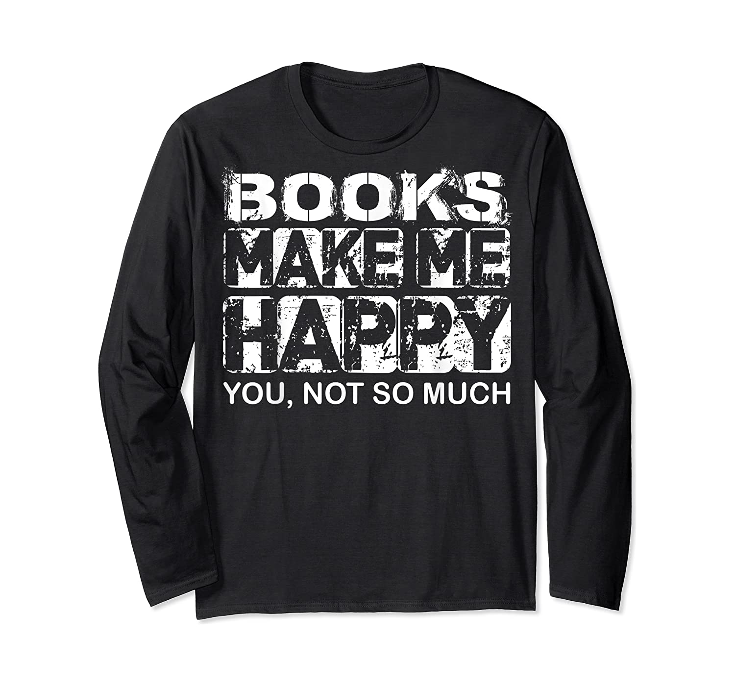 Books Make Me Happy - You, Not So Much T-shirt Long Sleeve T-shirt
