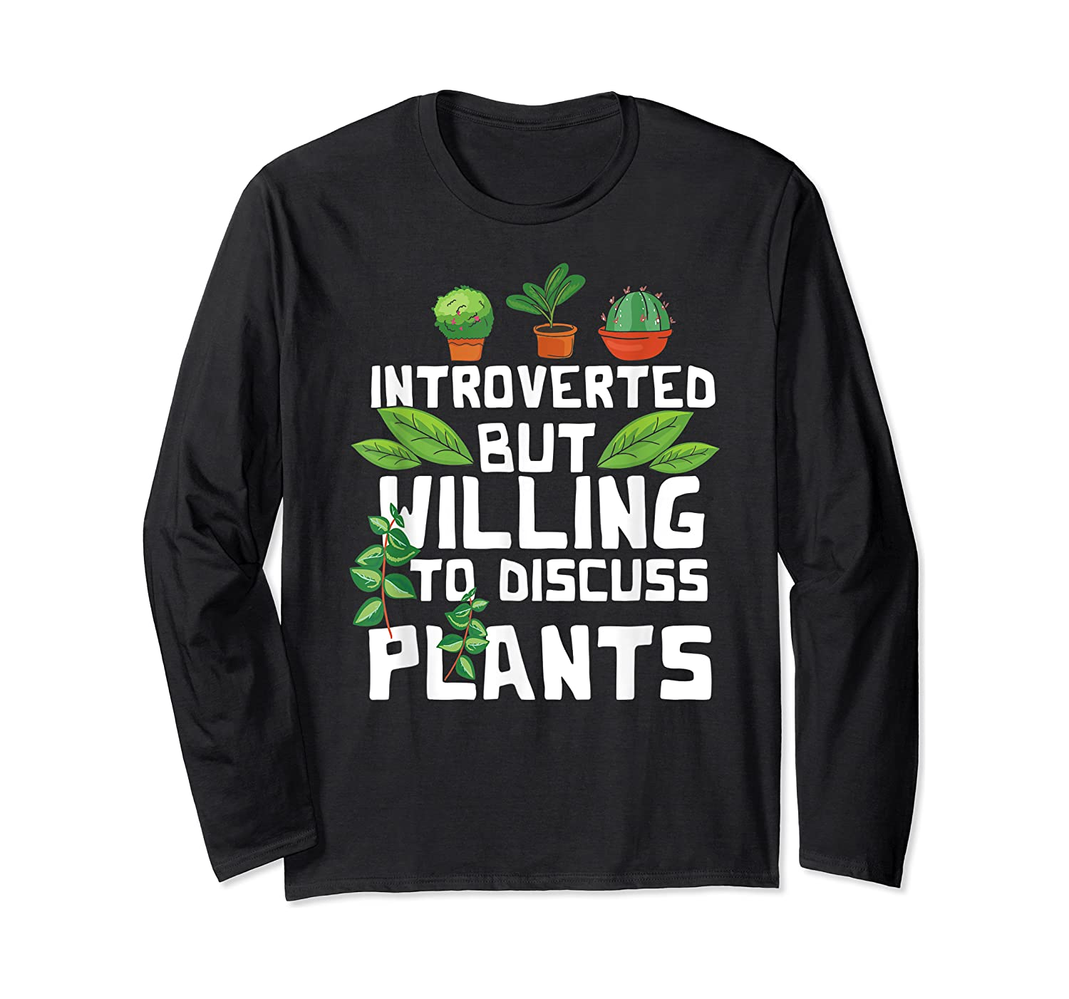Introverted But Willing To Discuss Plants Funny Gardening Shirts Long Sleeve T-shirt