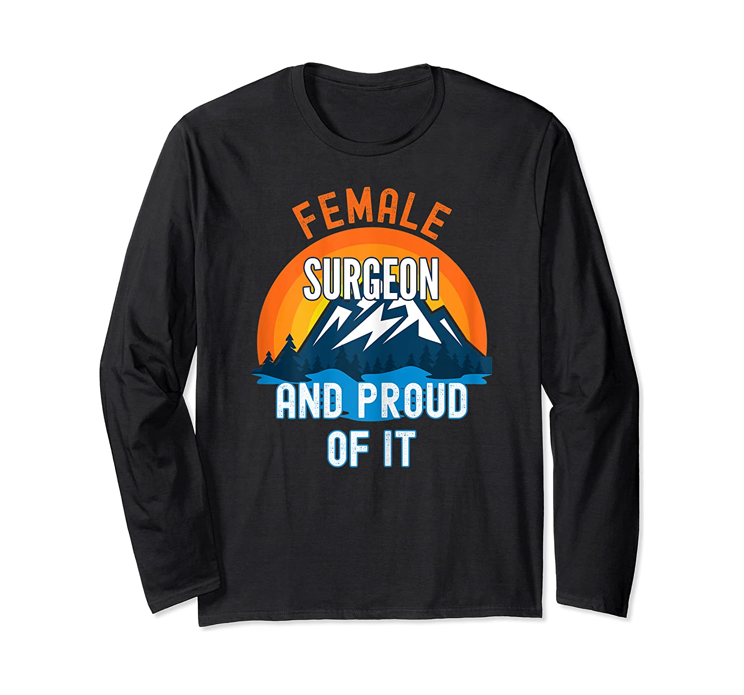 Female Surgeon And Proud Of It T-shirt Long Sleeve T-shirt