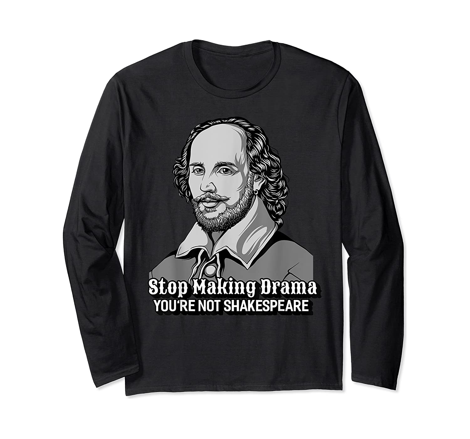 Funny William Shakespeare Stop Making Drama T-shirt Long Sleeve T-shirt
