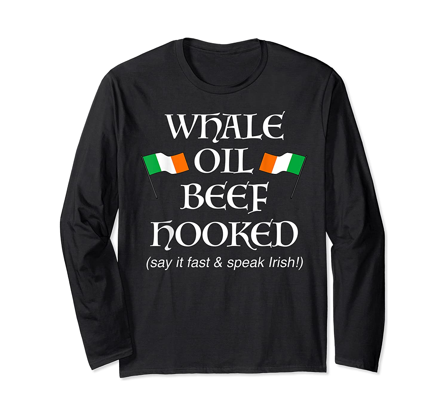 Whale Oil Beef Hooked St Patrick's Day How To Speak Irish Shirts Long Sleeve T-shirt
