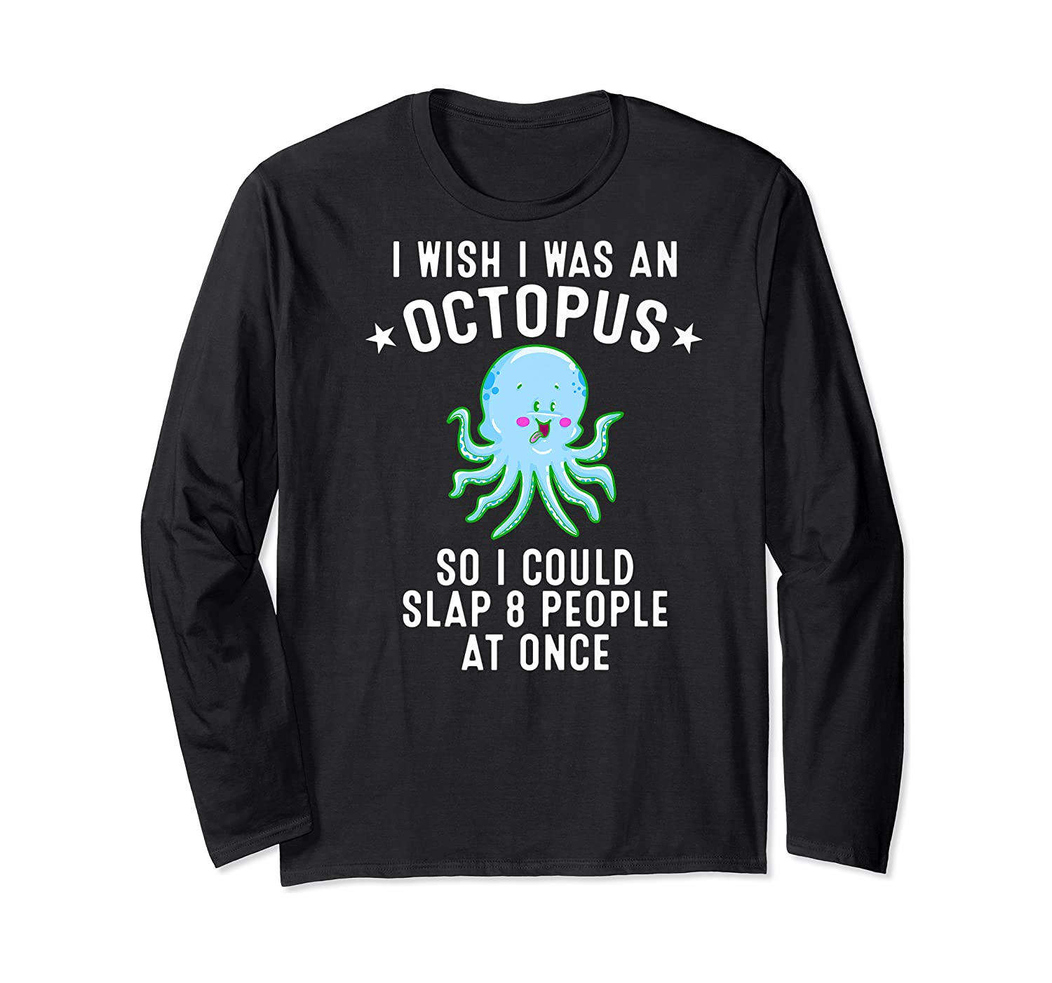 Funny Octopus Gift For Eight Legged Octopi Lover Shirts Long Sleeve T-shirt