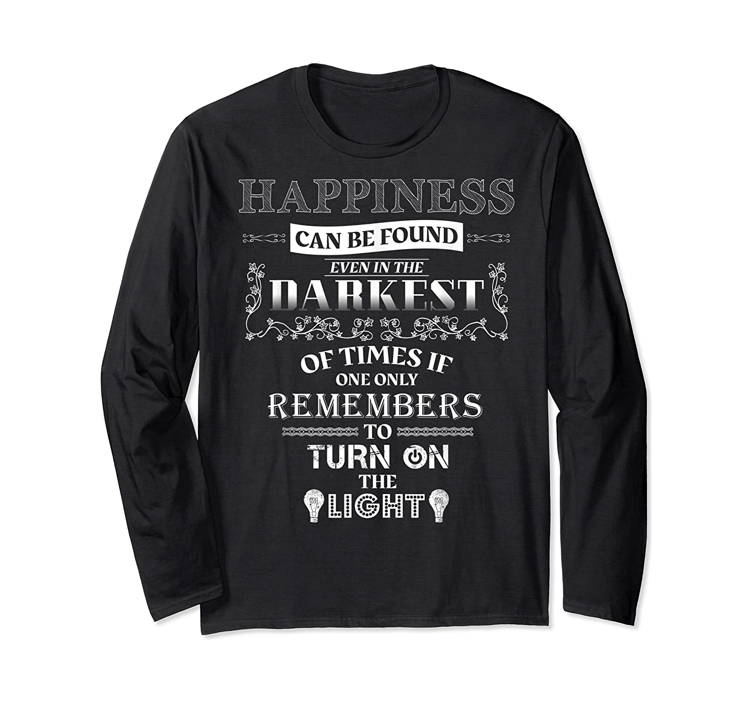 Happiness Can Be Found Even In The Darkest Of Times Shirts Long Sleeve T-shirt