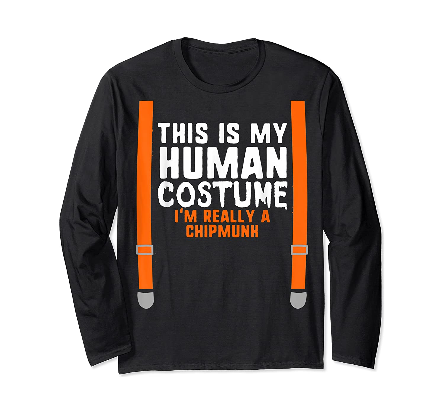 This Is My Human Costume I'm Really A Chipmunk Halloween Shirts Long Sleeve T-shirt