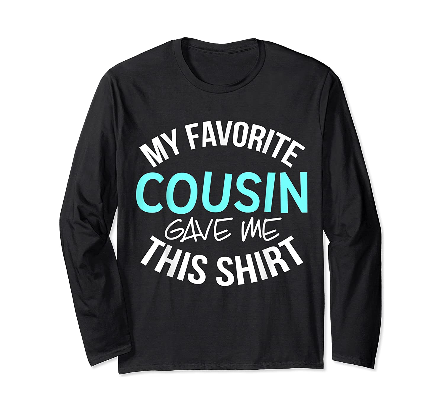 My Favorite Cousin Gave Me This Cool Cousin Crew Gift Shirts Long Sleeve T-shirt