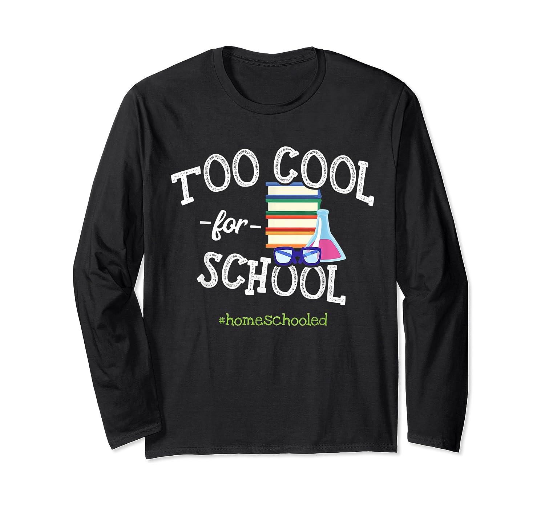 Funny Homeschool Student Gift Too Cool For School Homeschool T-shirt Long Sleeve T-shirt