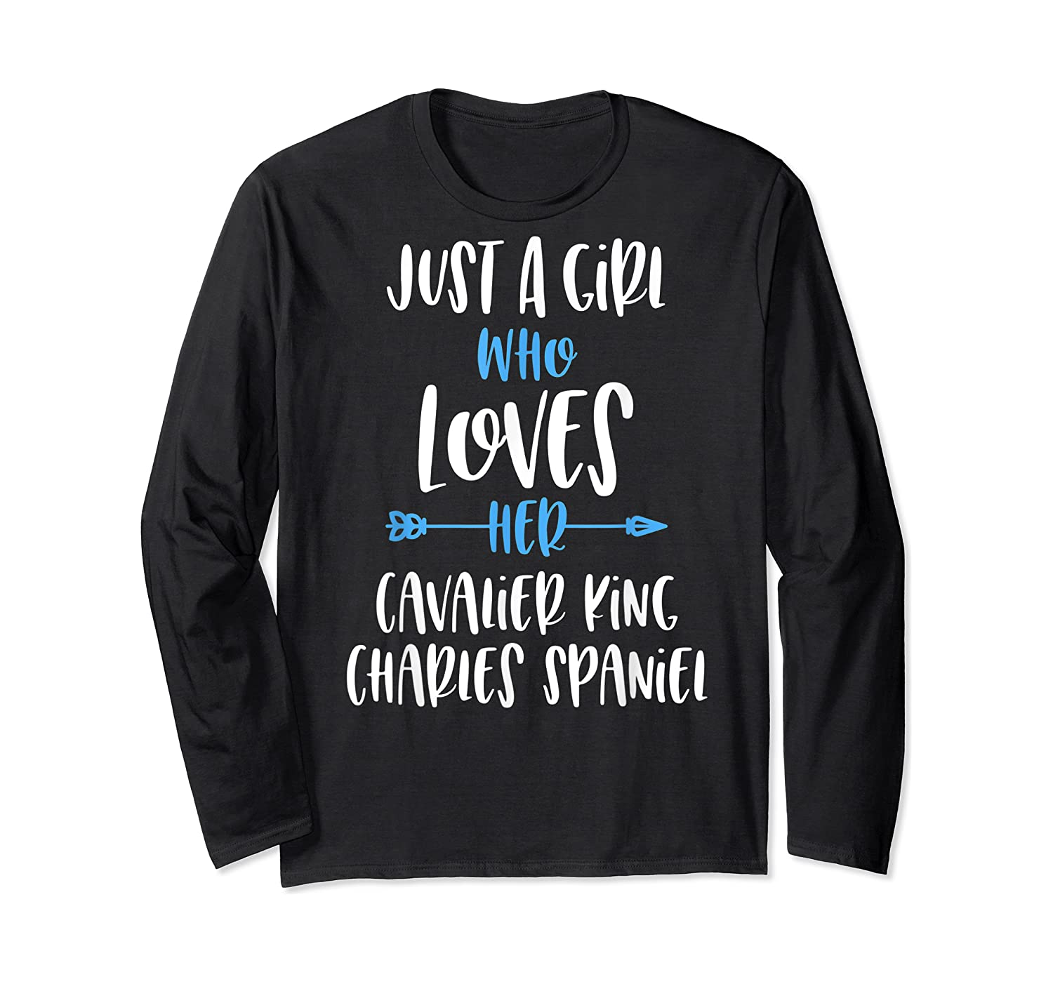 Just A Girl Who Loves Her Cavalier King Charles Spaniel Shirts Long Sleeve T-shirt