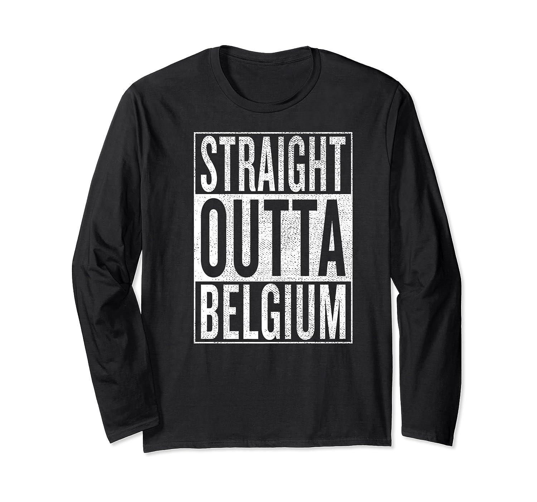 Straight Outta Belgium Great Travel Gift Idea Shirts Long Sleeve T-shirt