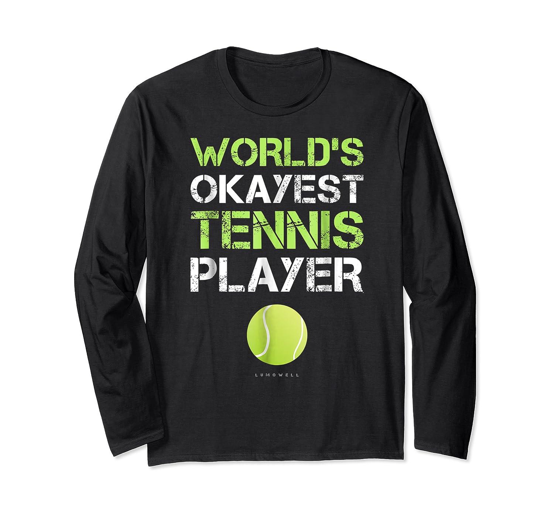 World's Okayest Tennis Player Funny Tennis Shirts Long Sleeve T-shirt