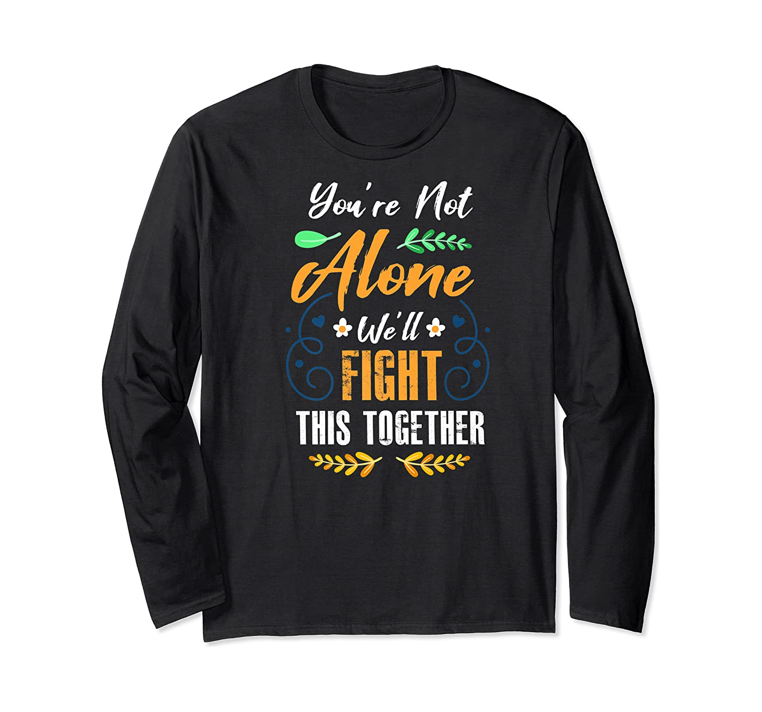 You're Not Alone We'll Fight This Together Friends Support Shirts Long Sleeve T-shirt