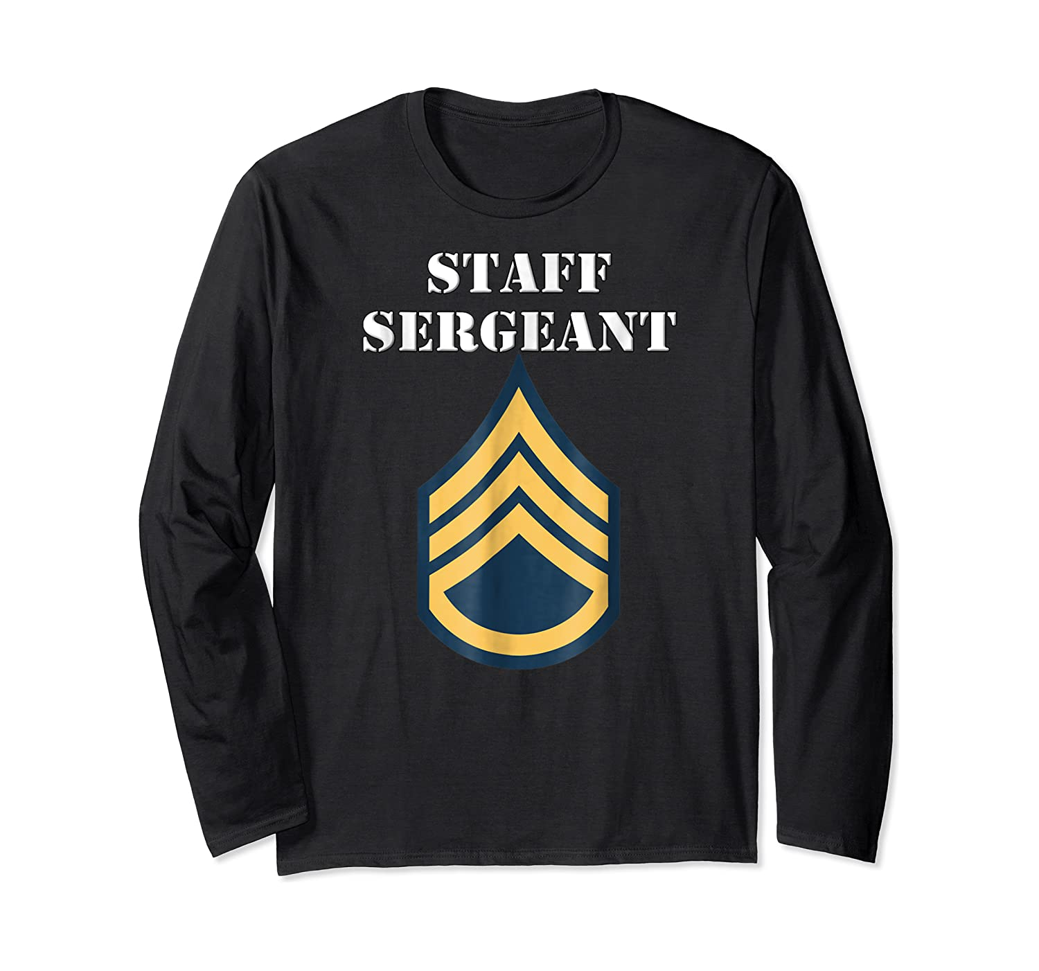 Staff Sergeant - Army Enlisted Rank Insignia Shirts Long Sleeve T-shirt
