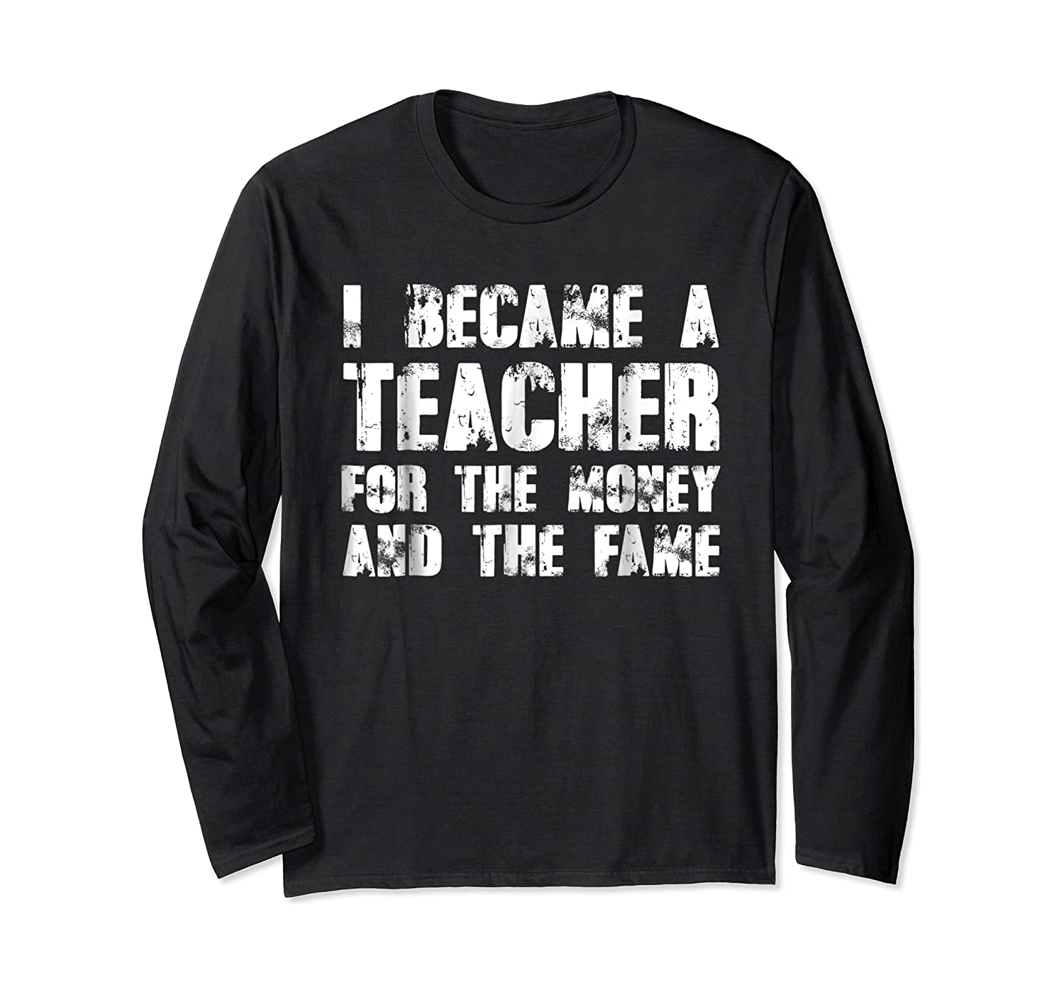 Became A Tea For The Money And The Fame Shirts Long Sleeve T-shirt