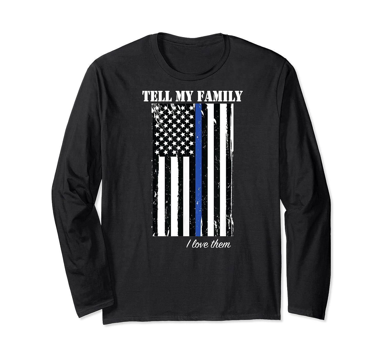 Police Tell My Family I Love Them Shirts Long Sleeve T-shirt