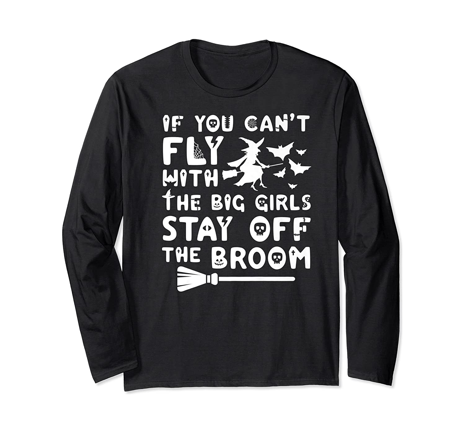 If You Can't Fly With The Big Girls Halloween Shirts Long Sleeve T-shirt