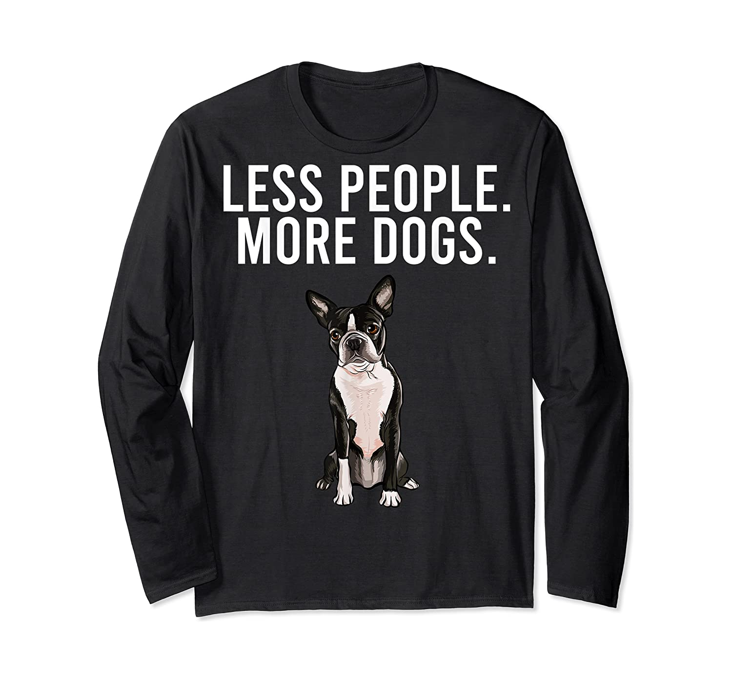 Less People More Dogs Boston Terrier Funny Introvert T-shirt Long Sleeve T-shirt